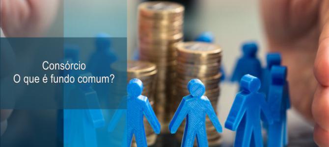 Consórcio │ O que é fundo comum?