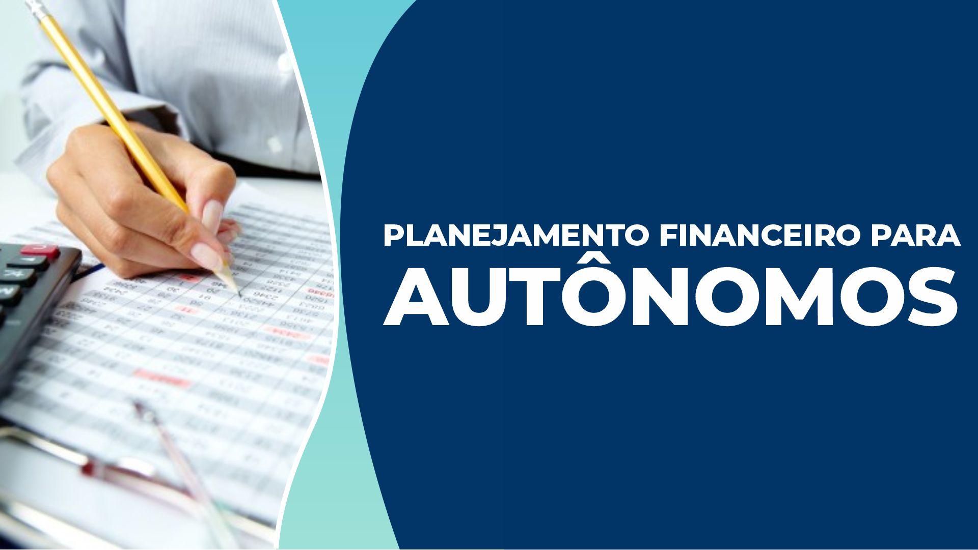 Planejamento financeiro para autônomos: Como criar o seu?