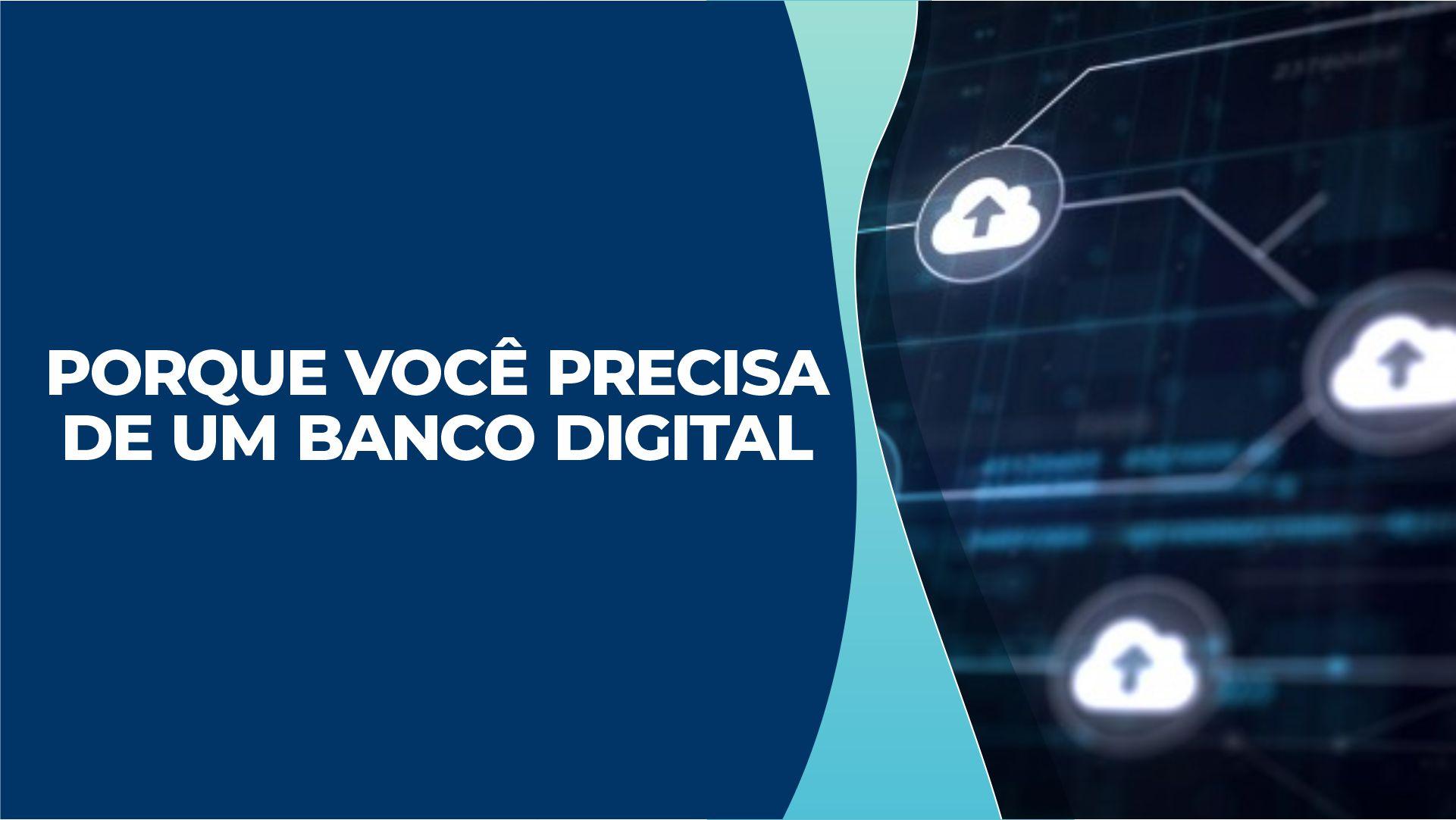 Por que você precisa de um banco digital nos dias de hoje?
